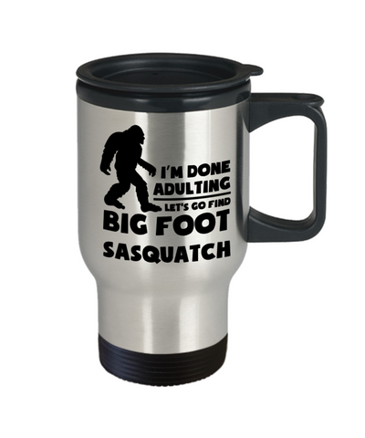 Image of I'm Done Adulting Let's Go Find Big Foot Sasquatch Funny Bigfoot Coffee Travel Mug Gear Coffee Cup