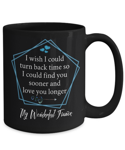 My Wonderful Fiance Black Coffee Mug Gift Turn Back Time Find You Sooner Love You Cup