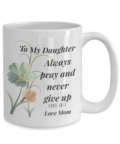 Faith Luke 18:1 Bible Verse Mug To My Daughter Love Mom Always Pray and Never Give Up Christian Novelty Birthday Gifts Best Scripture Verse Quote Gifts Ceramic Coffee Tea Cup