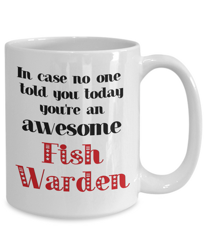 Image of Fish Warden Occupation Mug In Case No One Told You Today You're Awesome Unique Novelty Appreciation Gifts Ceramic Coffee Cup