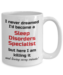 Occupation Mug I Never Dreamed I'd Become a Sleep Disorders Specialist Unique Novelty Birthday Christmas Gifts Humor Quote Ceramic Coffee Tea Cup