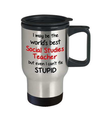 Image of Social Studies Teacher Occupation Travel Mug With Lid Funny World's Best Can't Fix Stupid Unique Novelty Birthday Christmas Gifts Coffee Cup