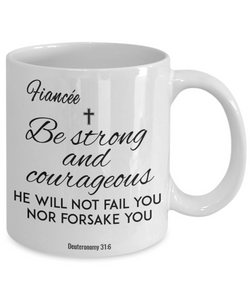 Faith  Deuteronomy 31:6 Bible Verse Mug For Fiancée Be Strong and Courageous Christian Novelty Birthday Gifts Best Scripture Verse Fight Cancer Quote Gifts Ceramic Coffee Tea Cup