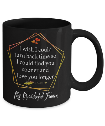 My Wonderful Fiance v2 Black Coffee Mug Gift Turn Back Time Find You Sooner Love You Cup