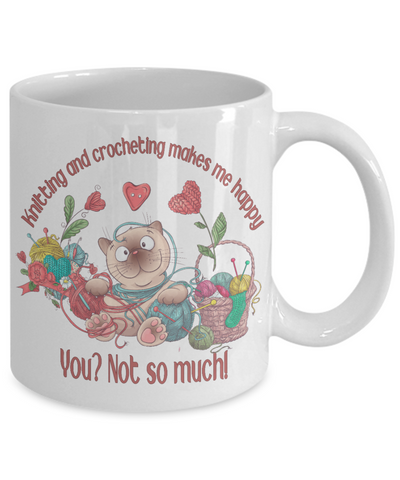 Knitting and Crocheting Makes Me Happy Sarcastic Mug Gift You Not SO Much Novelty Hobby Cup