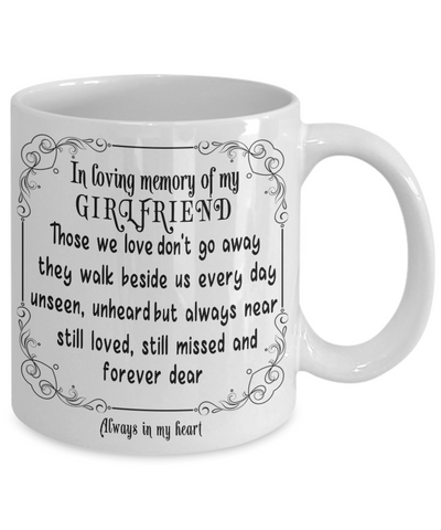 In Loving Memory of My Girlfriend Gift Mug Those we love don't go away they walk beside us every day.. Memorial Remembrance Ceramic Coffee Tea Cup