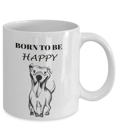 Image of Funny Dog Mug Gift Born To Be Happy Gift Mug for Dog Lovers