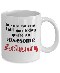 Actuary Occupation Mug In Case No One Told You Today You're Awesome Unique Novelty Appreciation Gifts Ceramic Coffee Cup