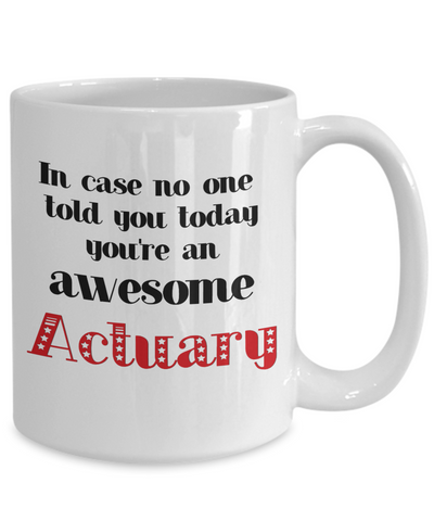 Image of Actuary Occupation Mug In Case No One Told You Today You're Awesome Unique Novelty Appreciation Gifts Ceramic Coffee Cup