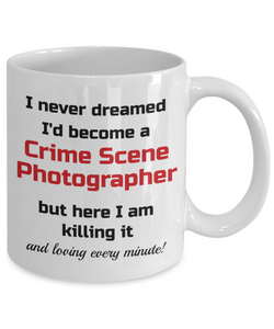 Occupation Mug I Never Dreamed I'd Become a Crime Scene Photographer but here I am killing it and loving every minute! Unique Novelty Birthday Christmas Gifts Humor Quote Ceramic Coffee Tea Cup