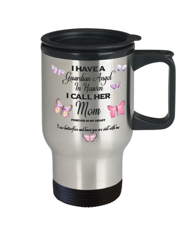 Mom In Memorial Butterfly Gift Travel Mug With Lid  I Have a Guardian Angel in Heaven Forever in My Heart I see Butterflies and know you are still with me Loveing Memory Coffee Cup