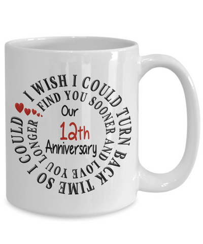 Image of Romantic Twelfth Anniversary Gift Mug for Him or Her I Wish I Could Turn Back Time Find You Sooner Love You Longer Novelty Ceramic Coffee Cup