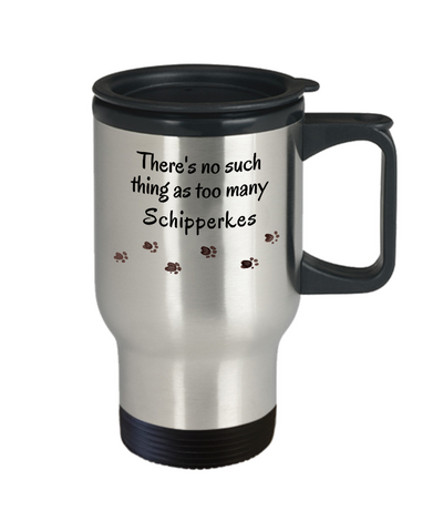 Schipperke Mom Dad Travel Mug There's No Such Thing as Too Many Dogs Mug Gifts
