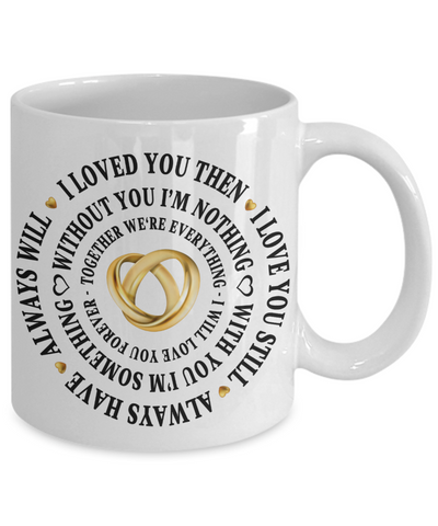I Love You Mug Loved You Then Romantic Novelty Valentine Birthday Gift