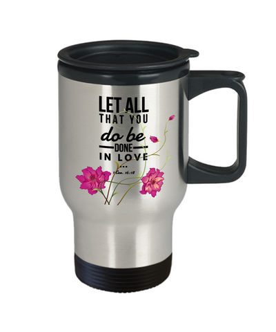 1 Corinthians 16:18 Bible Verse Faith Travel Mug With Lid Let All That You Do Be Done