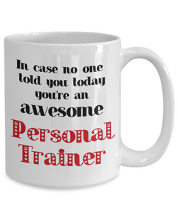 Personal Trainer Occupation Mug In Case No One Told You Today You're Awesome Unique Novelty Appreciation Gifts Ceramic Coffee Cup