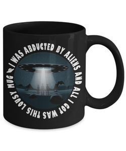 I Was Abducted By Aliens and ALl I Got Was This Lousy Mug Funny UFO Unidentified Flying Object Alien Contact Cover Up Gift Novelty Birthday Black Ceramic Coffee Cup