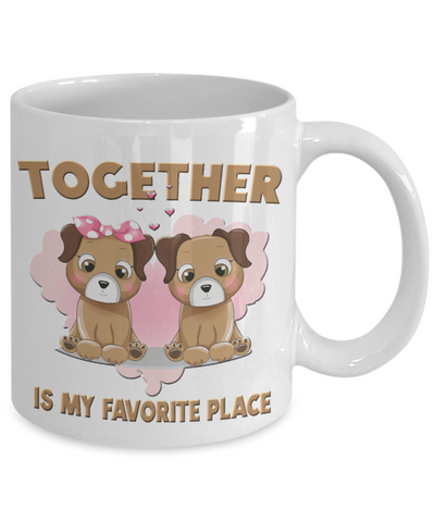 Image of Together is My Favorite Place Dog Mug Gift Love You Surprise on Valentine's Day Birthday Novelty Cup