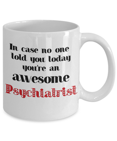 Image of Psychiatrist Occupation Mug In Case No One Told You Today You're Awesome Unique Novelty Appreciation Gifts Ceramic Coffee Cup