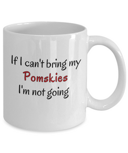 If I Cant Bring My Pomskies Dog Mug Novelty Birthday Gifts Humor Quotes Unique Gifts