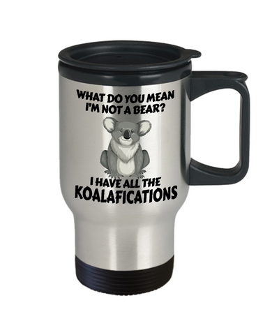 Image of Not a Bear Koalafications Gift Travel Mug Funny Koala Novelty Cup