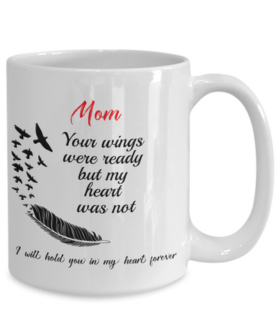 In Loving Memory Gift Mom Mug Your Wings Were Ready But My Heart Was Not Loveing Memorial Remembrance Gift Coffee Cup
