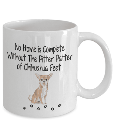 Image of Dog Mug, No Home is Complete Without The Pitter Patter of Chihuahua  Feet, Chihuahua  Dog Mug