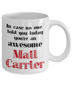 Mail Carrier Occupation Mug In Case No One Told You Today You're Awesome Unique Novelty Appreciation Gifts Ceramic Coffee Cup
