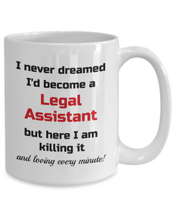 Occupation Mug I Never Dreamed I'd Become a Legal Assistant Unique Novelty Birthday Christmas Gifts Humor Quote Ceramic Coffee Tea Cup