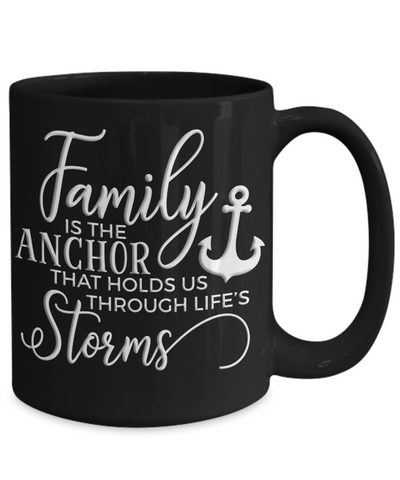 Family is the Anchor That Holds Us Through Life's Storms Black Mug Gift for Support of Loved One Cup