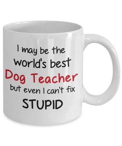Image of Dog Teacher Occupation Mug Funny World's Best Can't Fix Stupid Unique Novelty Birthday Christmas Gifts Ceramic Coffee Cup
