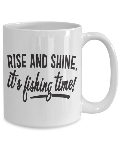 Rise and Shine it's Fishing Time Coffee Mug Fisherman Ceramic Cup