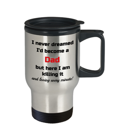 Image of Father Travel Mug With Lid I Never Dreamed I'd Become a Dad Unique Novelty Birthday Christmas Gifts Humor Quote Coffee Tea Cup