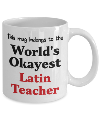 Image of World's Okayest Latin Teacher Mug Occupational Gift Novelty Birthday Thank You Appreciation Ceramic Coffee Cup