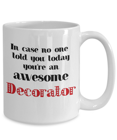 Image of Decorator Occupation Mug In Case No One Told You Today You're Awesome Unique Novelty Appreciation Gifts Ceramic Coffee Cup