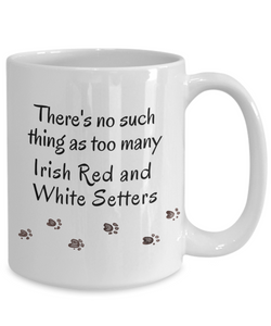 Irish Red And White Setter There's No Such Thing as Too Many Dogs Unique Mug Gifts