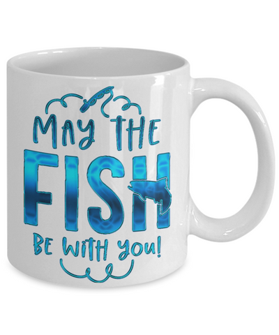 May The Fish be With You Fishing Coffee Mug Fisherman Ceramic Cup
