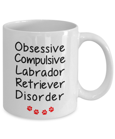 Image of Obsessive Compulsive Labrador Retriever Disorder Mug Funny Dog Novelty Humor Quotes