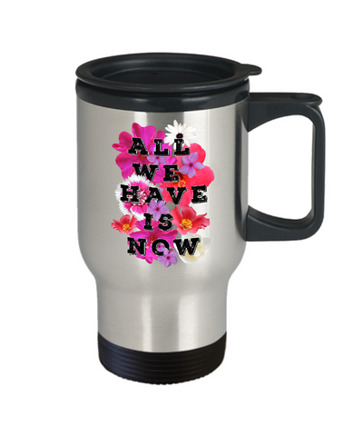 Image of All We Have is Now Travel Mug With Lid Inspirational Gift for Women Men Christian Faith Coffee Tea Cup