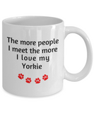 Yorkie Lover Mom Dad Mug The more people I meet the more I love my dog Yorkshire Terrier Novelty Birthday Gifts