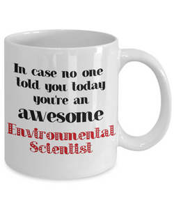 Environmental Scientist Occupation Mug In Case No One Told You Today You're Awesome Unique Novelty Appreciation Gifts Ceramic Coffee Cup