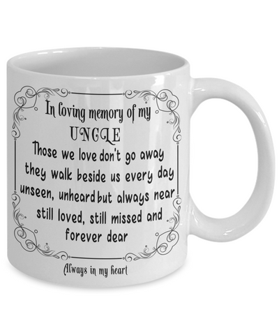 In Loving Memory of My Uncle Gift Mug Those we love don't go away they walk beside us every day.. Memorial Remembrance Ceramic Coffee Tea Cup