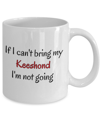 Image of If I Cant Bring My Keeshond Mug Novelty Birthday Gifts Humor Quotes Unique Gifts