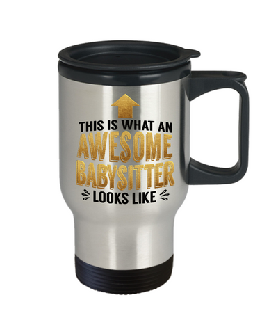 This is What an Awesome Babysitter Looks Like Gift Travel Mug Fun Novelty Cup