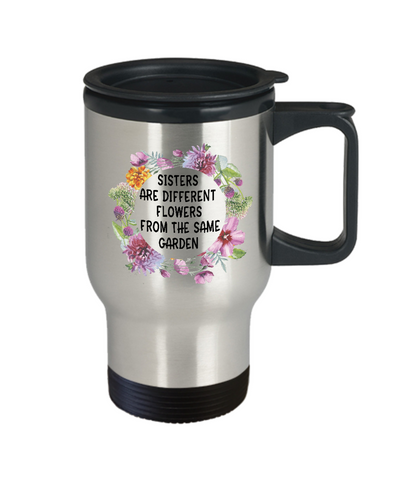Image of Unique Sister Travel Mug Gift  Sisters are different flowers...sisters birthday gifts