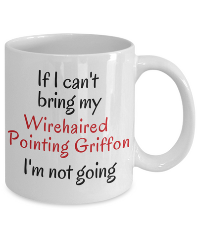 If I Cant Bring My Wirehaired Pointing Griffon Dog Mug Novelty Birthday Gifts Mug for Men Women Humor Quotes Unique Work Ceramic Coffee Cup Gifts