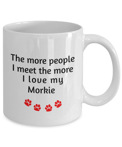 Image of Morkie Lover Mug The more people I meet the more I love my dog unique coffee cup Novelty Birthday Gifts