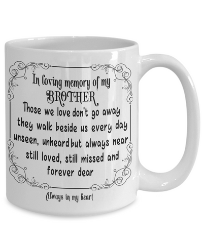 In Loving Memory of My Brother Gift Mug Those we love don't go away they walk beside us every day.. Memorial Remembrance Ceramic Coffee Tea Cup