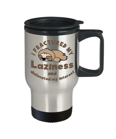 Image of Funny Sloth Gift Travel Mug I Fractured My Laziness and Dislocated My Interest Cup
