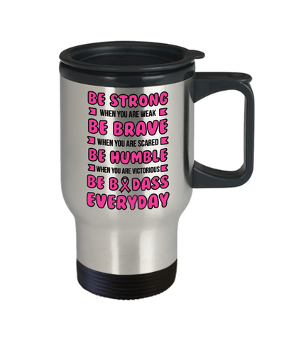 Image of Fight Cancer Gift Travel Mug With Lid Be Strong Brave Humble and Badass Everyday  Coffee Tea Cup Big C Fighting Women and Men